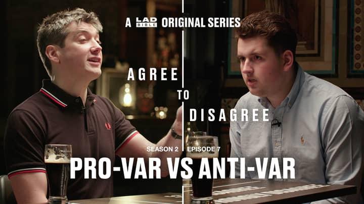 LADbible's Agree To Disagree: Pro-VAR Vs Anti-VAR
